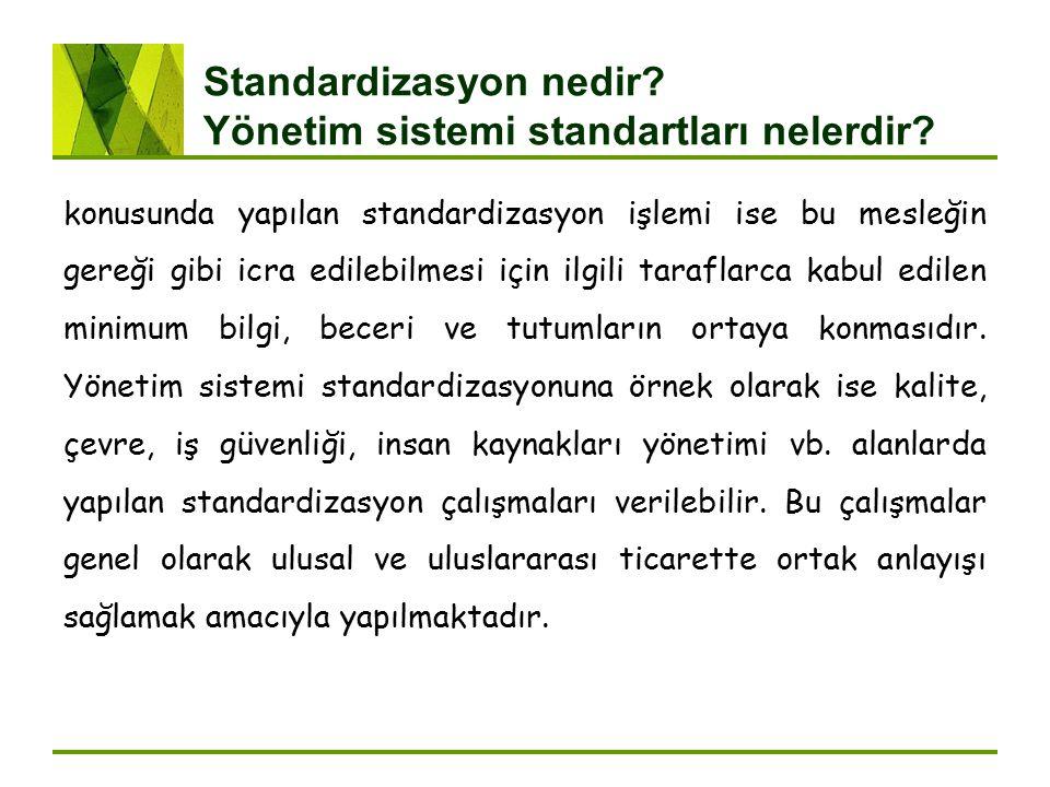 Standardizasyon nedir? Yönetim sistemi standartları nelerdir? konusunda yapılan standardizasyon işlemi ise bu mesleğin gereği gibi icra edilebilmesi i