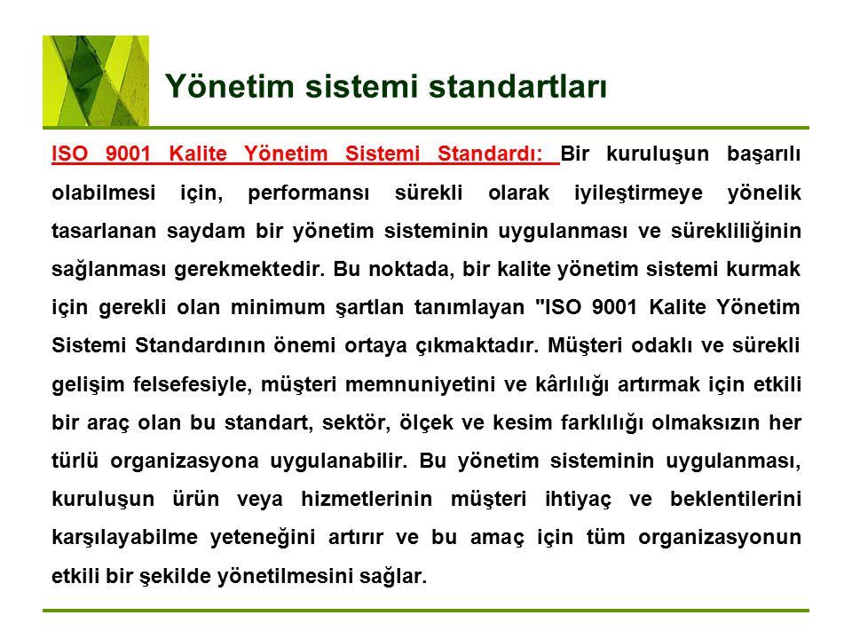 Yönetim sistemi standartları ISO 9001 Kalite Yönetim Sistemi Standardı: Bir kuruluşun başarılı olabilmesi için, performansı sürekli olarak iyileştirme