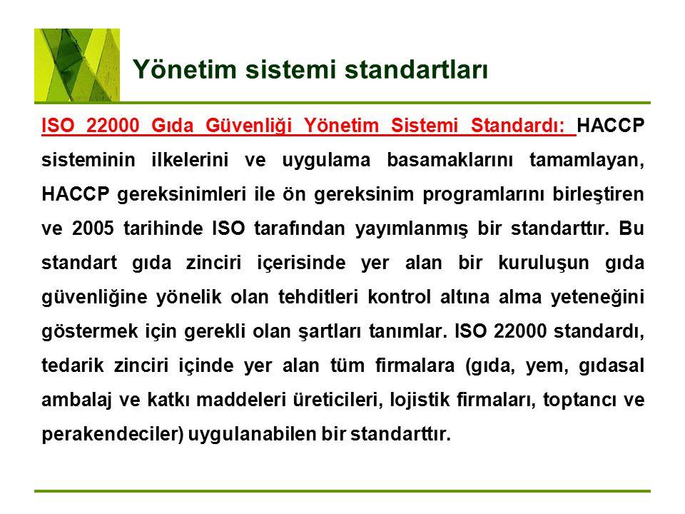 Yönetim sistemi standartları ISO 22000 Gıda Güvenliği Yönetim Sistemi Standardı: HACCP sisteminin ilkelerini ve uygulama basamaklarını tamamlayan, HAC