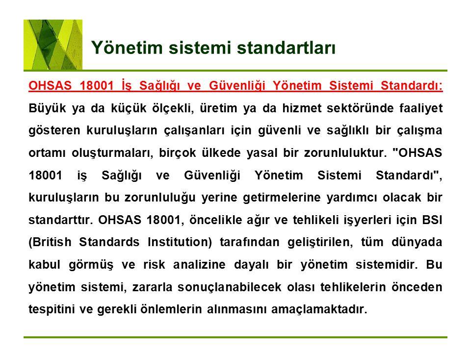 Yönetim sistemi standartları OHSAS 18001 İş Sağlığı ve Güvenliği Yönetim Sistemi Standardı: Büyük ya da küçük ölçekli, üretim ya da hizmet sektöründe