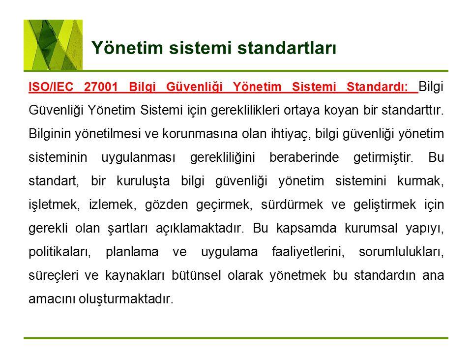 Yönetim sistemi standartları ISO/IEC 27001 Bilgi Güvenliği Yönetim Sistemi Standardı: Bilgi Güvenliği Yönetim Sistemi için gereklilikleri ortaya koyan