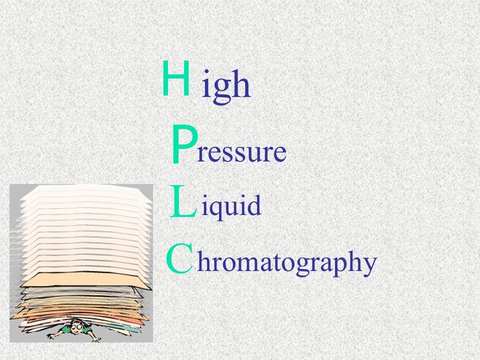 H P igh erformance L iquid C hromatography