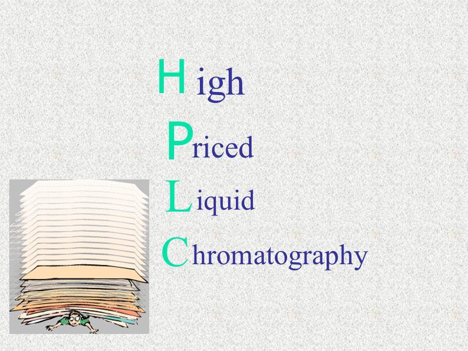 H P igh ressure L iquid C hromatography