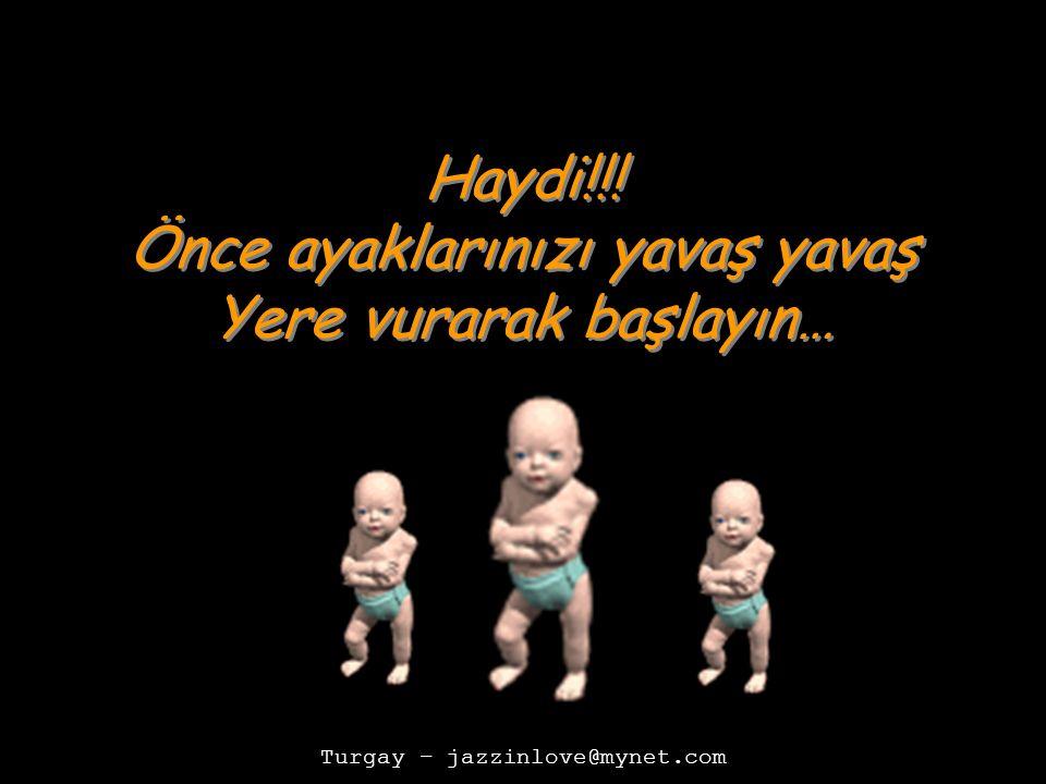 Turgay – jazzinlove@mynet.com Haydi!!.
