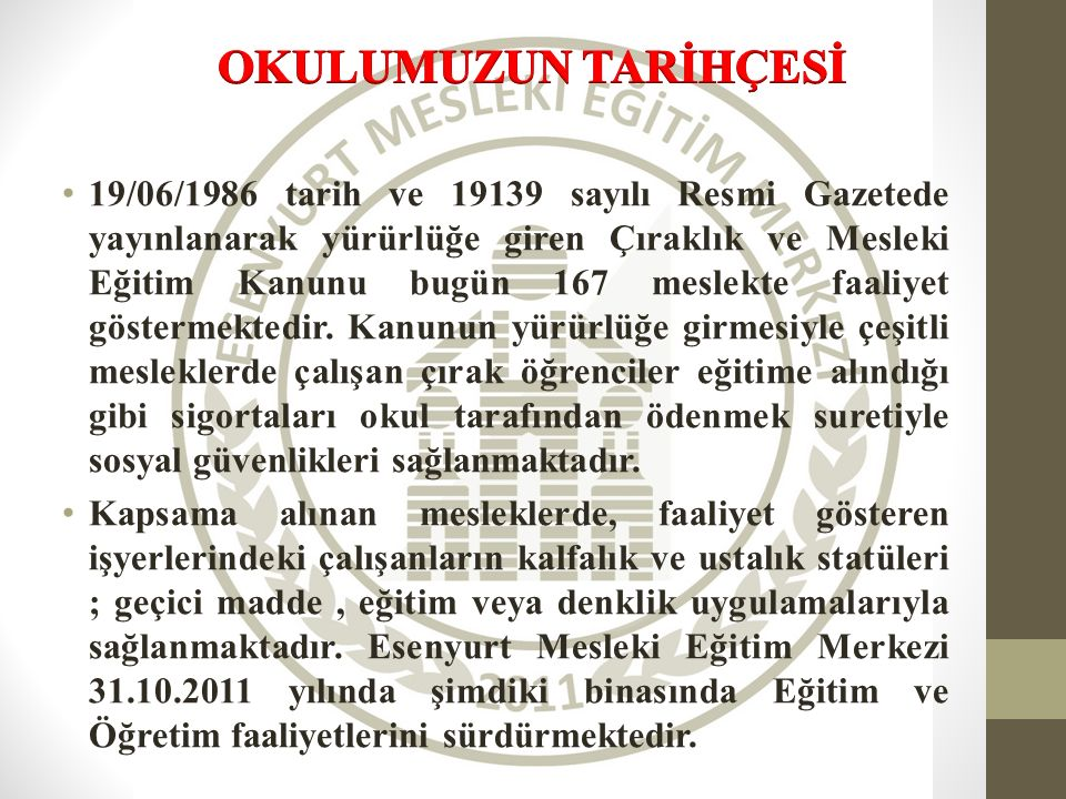 19/06/1986 tarih ve 19139 sayılı Resmi Gazetede yayınlanarak yürürlüğe giren Çıraklık ve Mesleki Eğitim Kanunu bugün 167 meslekte faaliyet göstermektedir.