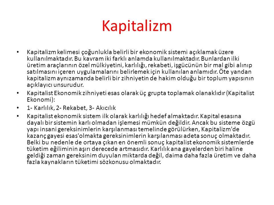 Kapitalizm Kapitalizm kelimesi çoğunlukla belirli bir ekonomik sistemi açıklamak üzere kullanılmaktadır. Bu kavram iki farklı anlamda kullanılmaktadı