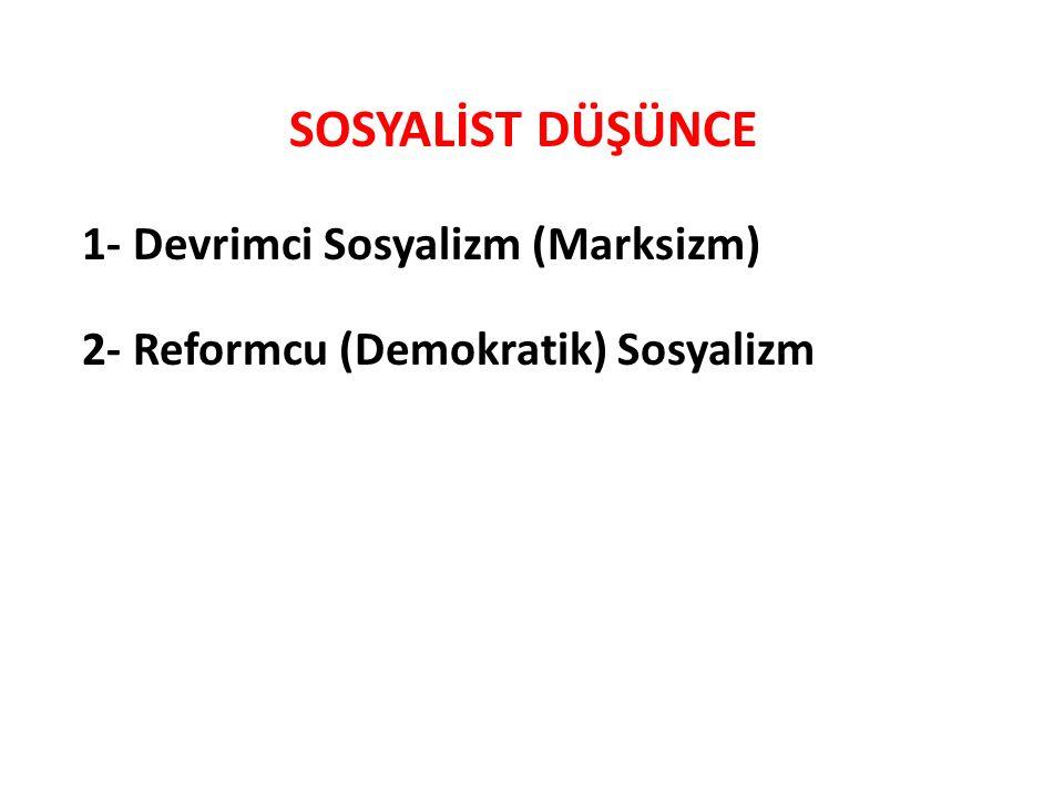 SOSYALİST DÜŞÜNCE 1- Devrimci Sosyalizm (Marksizm) 2- Reformcu (Demokratik) Sosyalizm