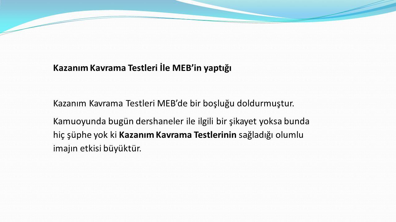 Kazanım Kavrama Testleri İle MEB'in yaptığı Kazanım Kavrama Testleri MEB'de bir boşluğu doldurmuştur. Kamuoyunda bugün dershaneler ile ilgili bir şika