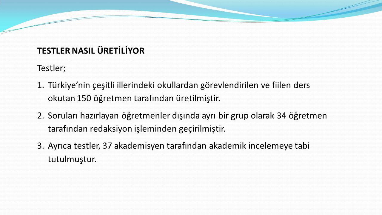 TESTLER NASIL ÜRETİLİYOR Testler; 1.Türkiye'nin çeşitli illerindeki okullardan görevlendirilen ve fiilen ders okutan 150 öğretmen tarafından üretilmiş