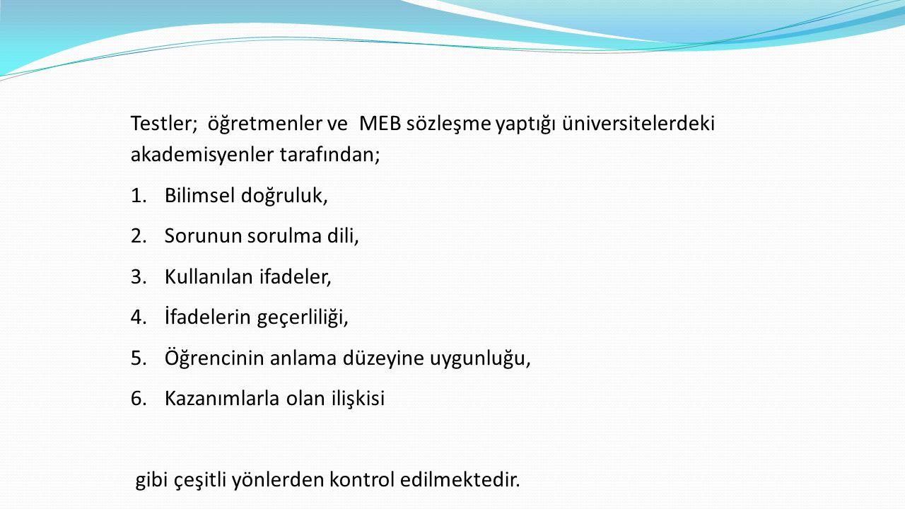 Testler; öğretmenler ve MEB sözleşme yaptığı üniversitelerdeki akademisyenler tarafından; 1.Bilimsel doğruluk, 2.Sorunun sorulma dili, 3.Kullanılan ifadeler, 4.İfadelerin geçerliliği, 5.Öğrencinin anlama düzeyine uygunluğu, 6.Kazanımlarla olan ilişkisi gibi çeşitli yönlerden kontrol edilmektedir.