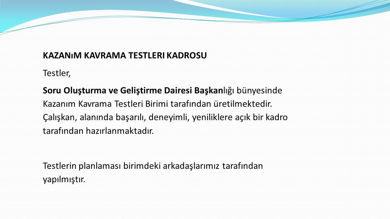 KAZANıM KAVRAMA TESTLERI KADROSU Testler, Soru Oluşturma ve Geliştirme Dairesi Başkanlığı bünyesinde Kazanım Kavrama Testleri Birimi tarafından üretil
