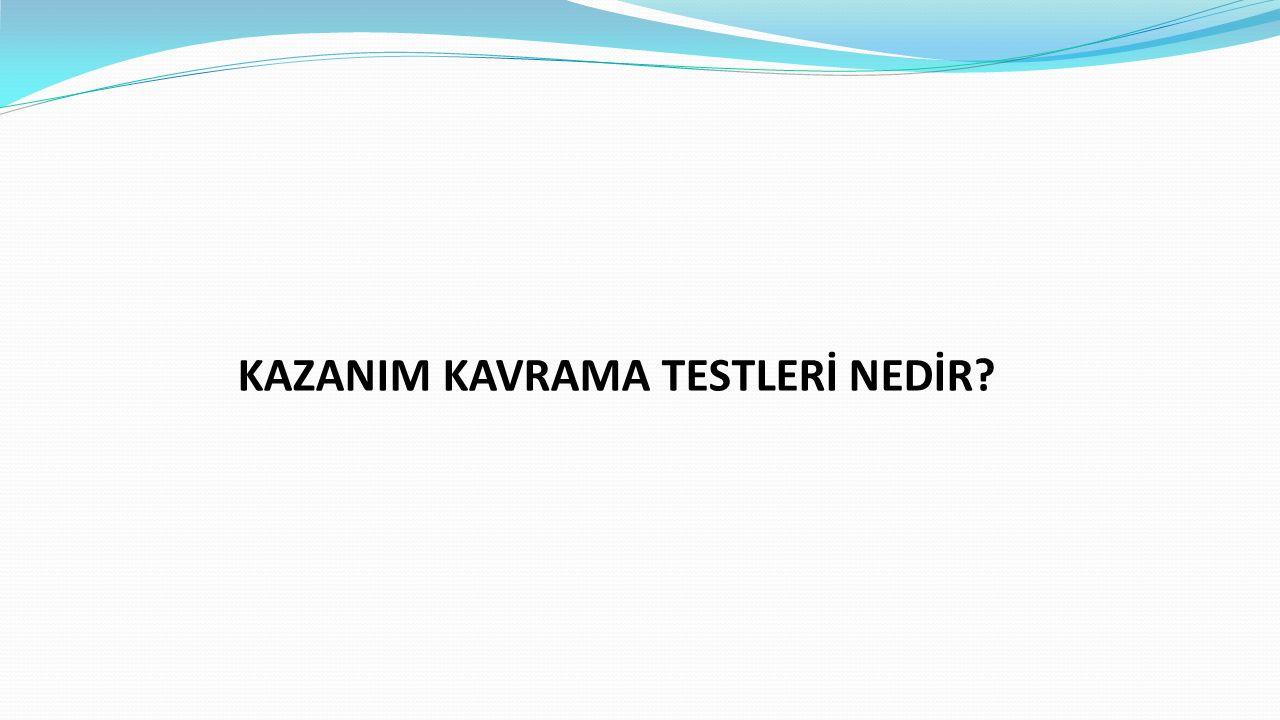 KAZANIM KAVRAMA TESTLERİNİN BAŞLAMASI MEB Kazanım Kavrama Testi uygulamasını ilk kez 2014-2015 eğitim öğretim yılı 2.