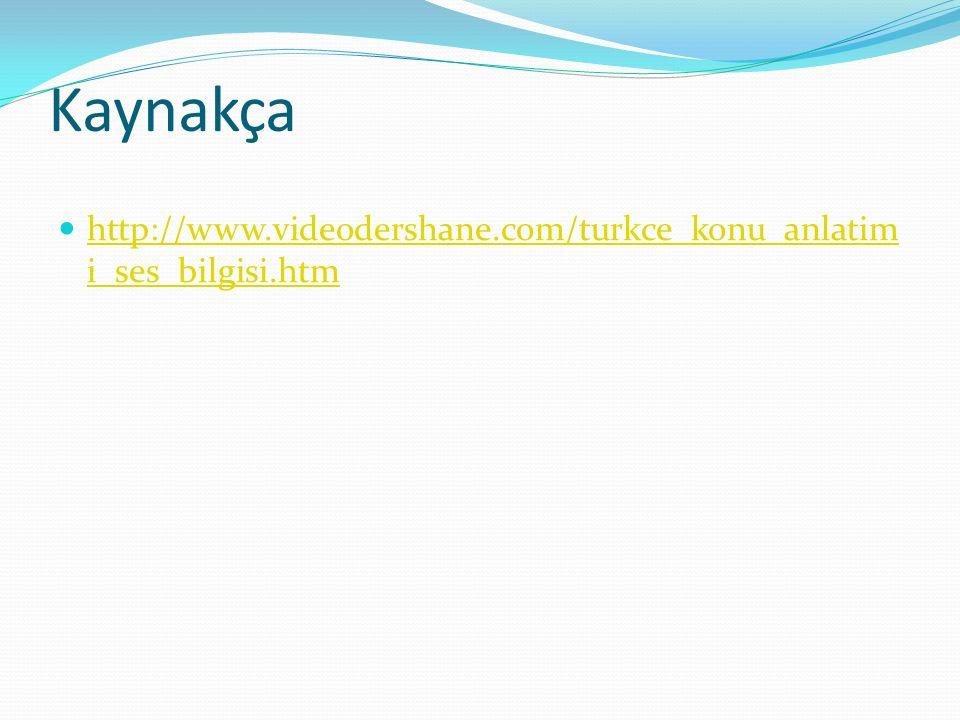 Kaynakça http://www.videodershane.com/turkce_konu_anlatim i_ses_bilgisi.htm http://www.videodershane.com/turkce_konu_anlatim i_ses_bilgisi.htm