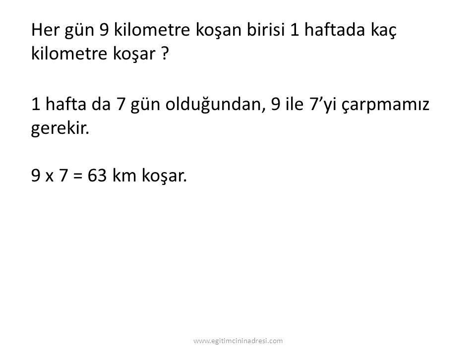 Her gün 9 kilometre koşan birisi 1 haftada kaç kilometre koşar .