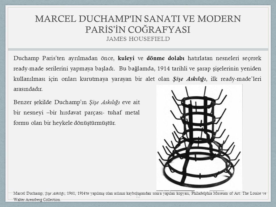 12 Duchamp Paris ' ten ayrılmadan önce, kuleyi ve dönme dolabı hatırlatan nesneleri seçerek ready-made serilerini yapmaya ba ş ladı.