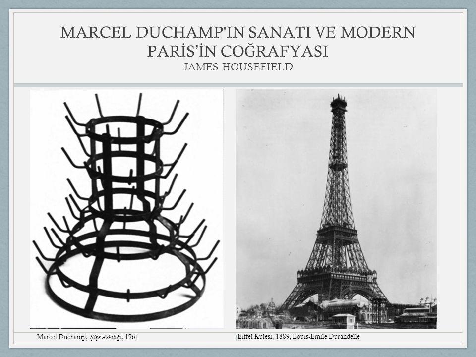 13 MARCEL DUCHAMP IN SANATI VE MODERN PAR İ S 'İ N CO Ğ RAFYASI JAMES HOUSEFIELD Marcel Duchamp, Ş i ş e Askılı ğ ı, 1961 Eiffel Kulesi, 1889, Louis-Emile Durandelle