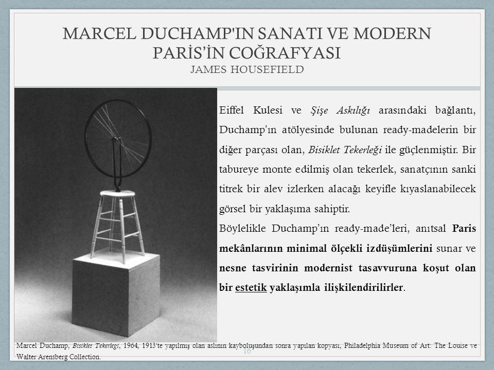 16 Eiffel Kulesi ve Ş i ş e Askılı ğ ı arasındaki ba ğ lantı, Duchamp ' ın atölyesinde bulunan ready-madelerin bir di ğ er parçası olan, Bisiklet Tekerle ğ i ile güçlenmi ş tir.
