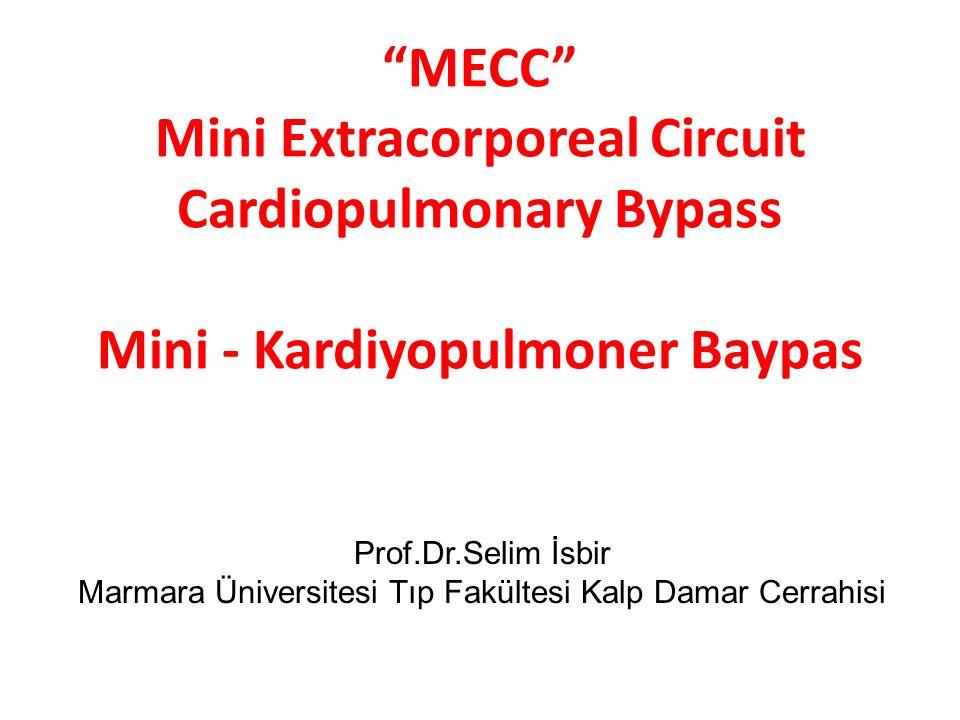 """""""MECC"""" Mini Extracorporeal Circuit Cardiopulmonary Bypass Mini - Kardiyopulmoner Baypas Prof.Dr.Selim İsbir Marmara Üniversitesi Tıp Fakültesi Kalp Da"""