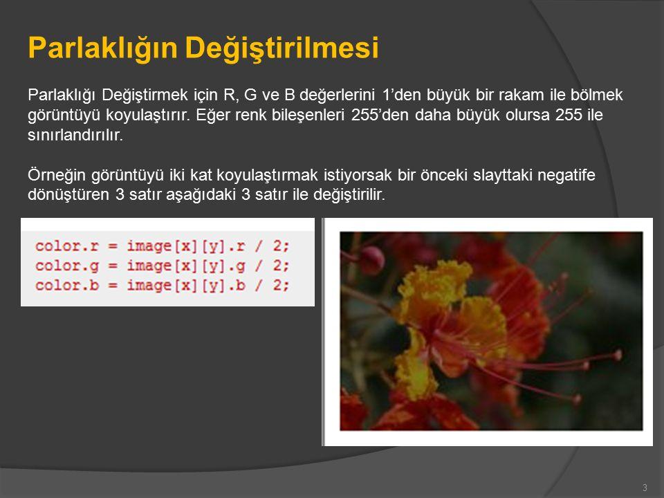 Parlaklığın Değiştirilmesi Parlaklığı Değiştirmek için R, G ve B değerlerini 1'den büyük bir rakam ile bölmek görüntüyü koyulaştırır.