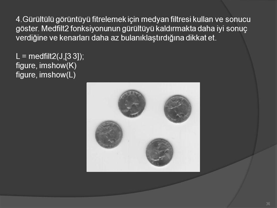 36 4.Gürültülü görüntüyü fitrelemek için medyan filtresi kullan ve sonucu göster.