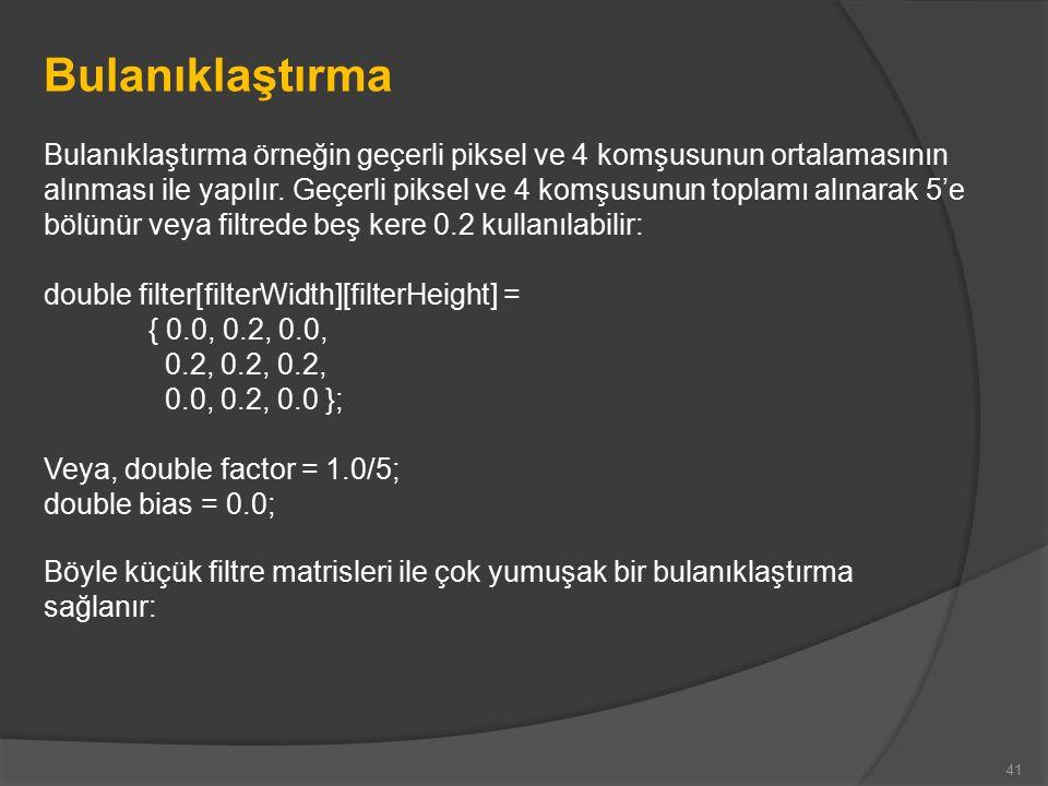 Bulanıklaştırma Bulanıklaştırma örneğin geçerli piksel ve 4 komşusunun ortalamasının alınması ile yapılır.