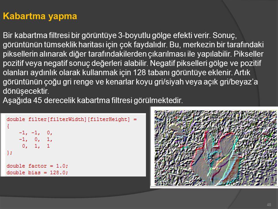 Kabartma yapma Bir kabartma filtresi bir görüntüye 3-boyutlu gölge efekti verir.