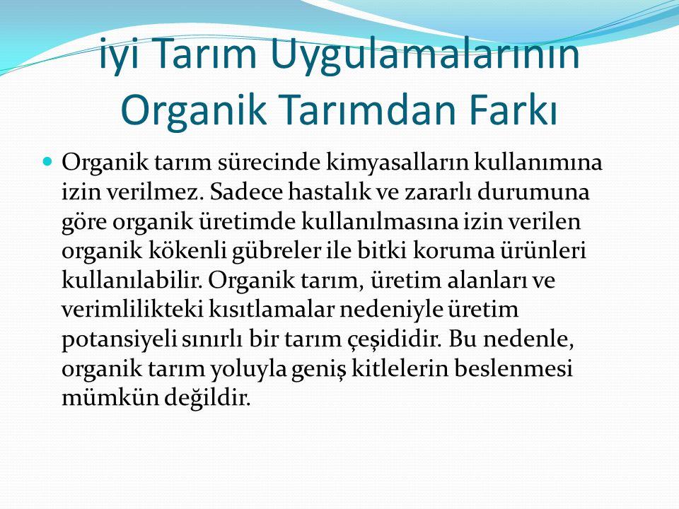 iyi Tarım Uygulamalarının Organik Tarımdan Farkı Organik tarım sürecinde kimyasalların kullanımına izin verilmez.