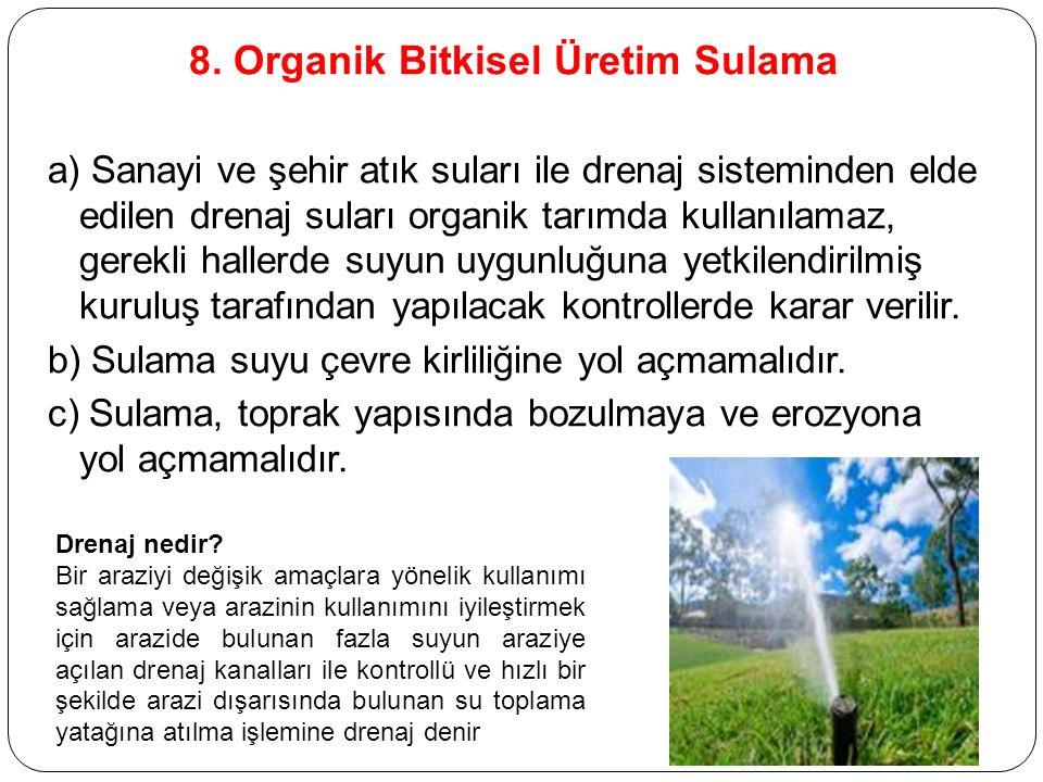 8. Organik Bitkisel Üretim Sulama a) Sanayi ve şehir atık suları ile drenaj sisteminden elde edilen drenaj suları organik tarımda kullanılamaz, gerekl