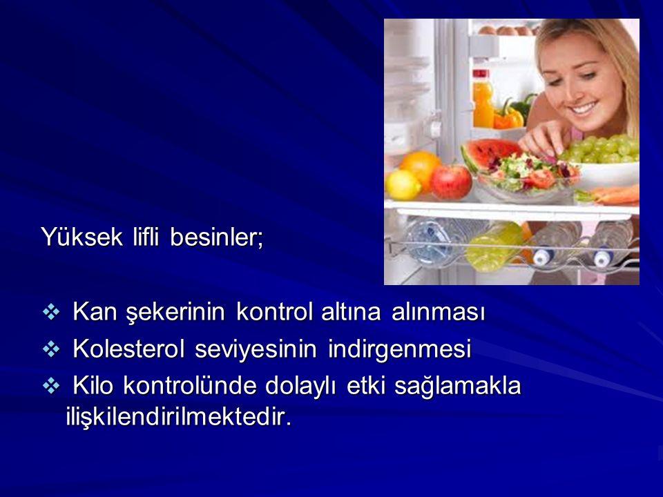 Yüksek lifli besinler;  Kan şekerinin kontrol altına alınması  Kolesterol seviyesinin indirgenmesi  Kilo kontrolünde dolaylı etki sağlamakla ilişki