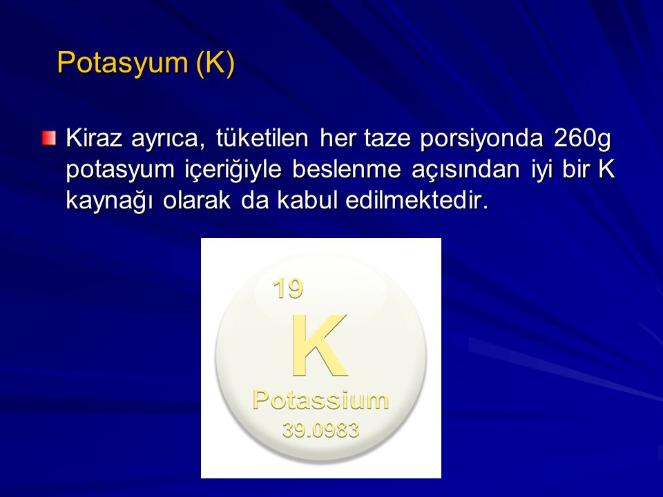 Potasyum (K) Potasyum (K) Kiraz ayrıca, tüketilen her taze porsiyonda 260g potasyum içeriğiyle beslenme açısından iyi bir K kaynağı olarak da kabul ed