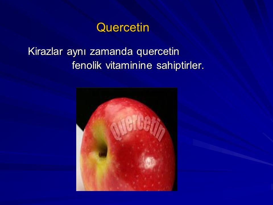 Quercetin Kirazlar aynı zamanda quercetin Kirazlar aynı zamanda quercetin fenolik vitaminine sahiptirler. fenolik vitaminine sahiptirler.