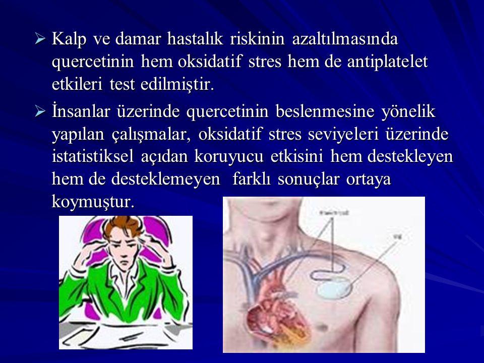  Kalp ve damar hastalık riskinin azaltılmasında quercetinin hem oksidatif stres hem de antiplatelet etkileri test edilmiştir.  İnsanlar üzerinde que