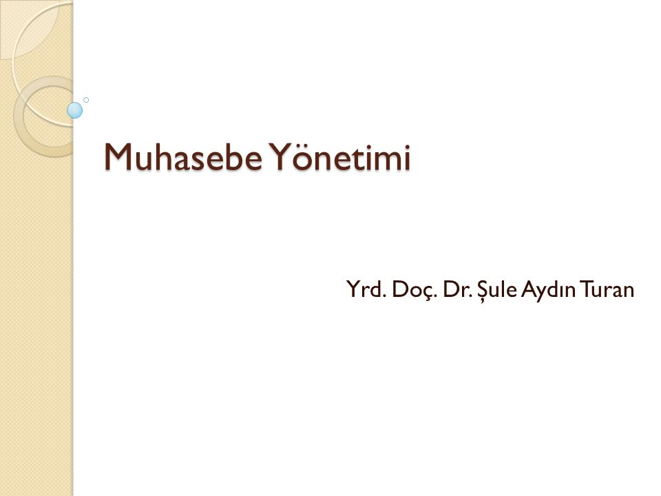 Muhasebe Yönetimi Yrd. Doç. Dr. Şule Aydın Turan