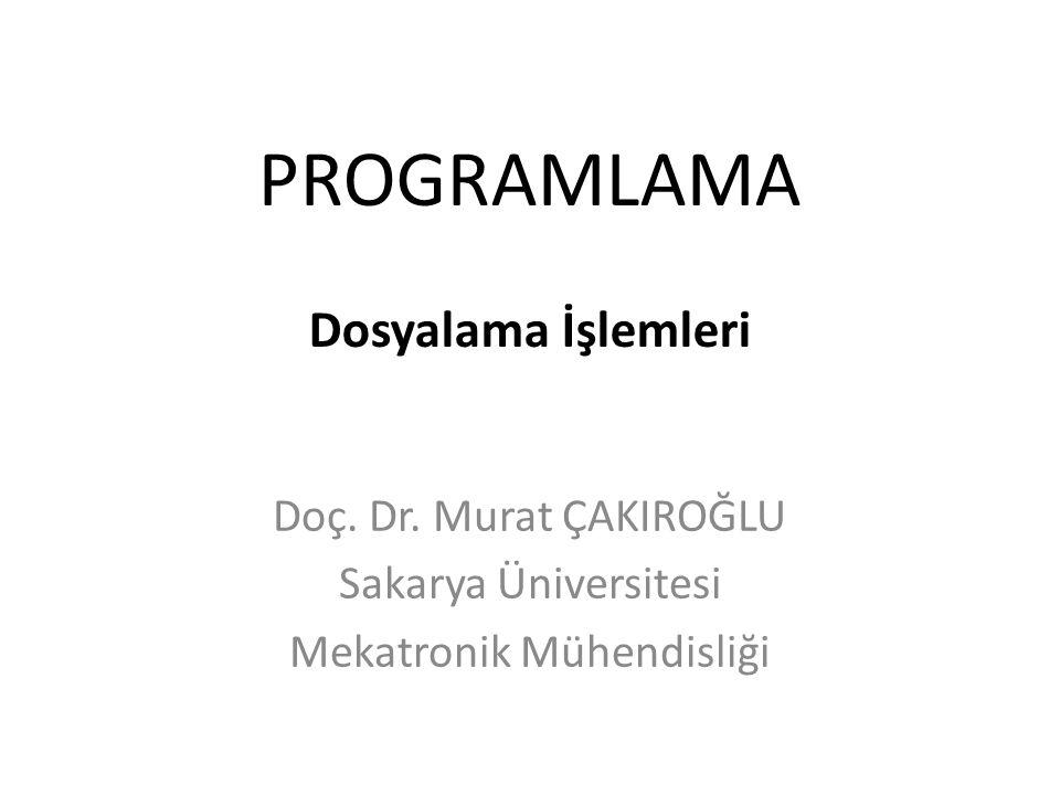 PROGRAMLAMA Dosyalama İşlemleri Doç. Dr. Murat ÇAKIROĞLU Sakarya Üniversitesi Mekatronik Mühendisliği
