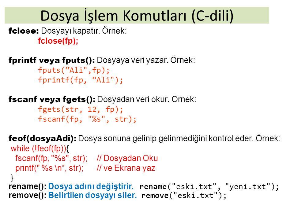 """Dosya İşlem Komutları (C-dili) fclose: Dosyayı kapatır. Örnek: fclose(fp); fprintf veya fputs(): Dosyaya veri yazar. Örnek: fputs(""""Ali"""