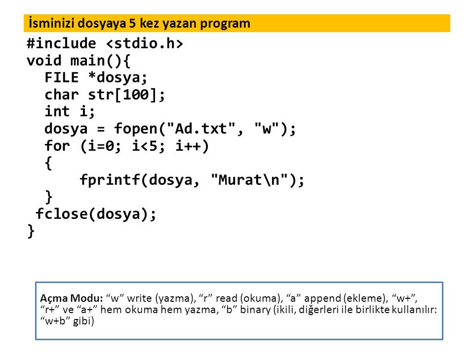 İsminizi dosyaya 5 kez yazan program #include void main(){ FILE *dosya; char str[100]; int i; dosya = fopen(