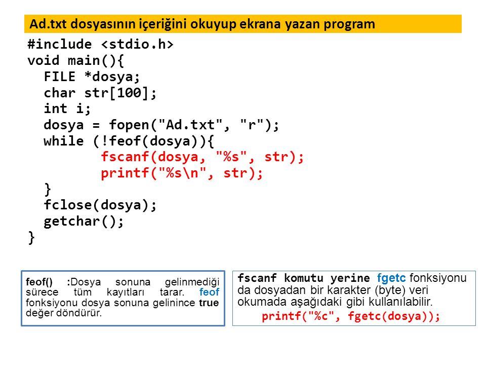 Ad.txt dosyasının içeriğini okuyup ekrana yazan program #include void main(){ FILE *dosya; char str[100]; int i; dosya = fopen(