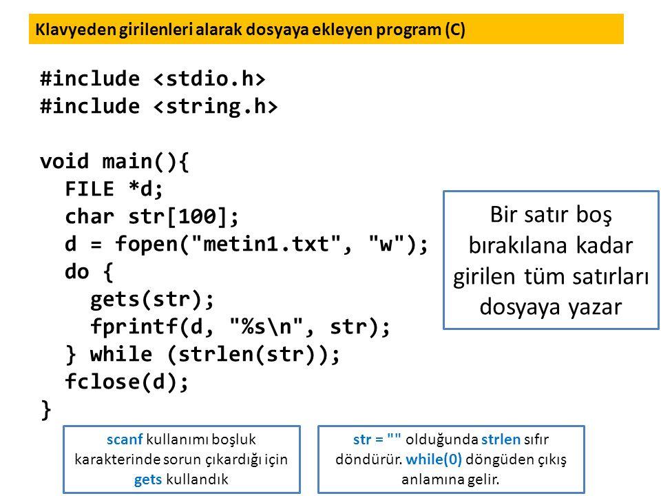 Klavyeden girilenleri alarak dosyaya ekleyen program (C) #include void main(){ FILE *d; char str[100]; d = fopen(