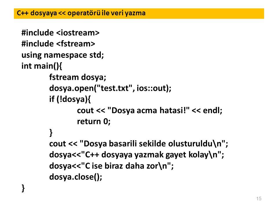 15 C++ dosyaya << operatörü ile veri yazma #include using namespace std; int main(){ fstream dosya; dosya.open(