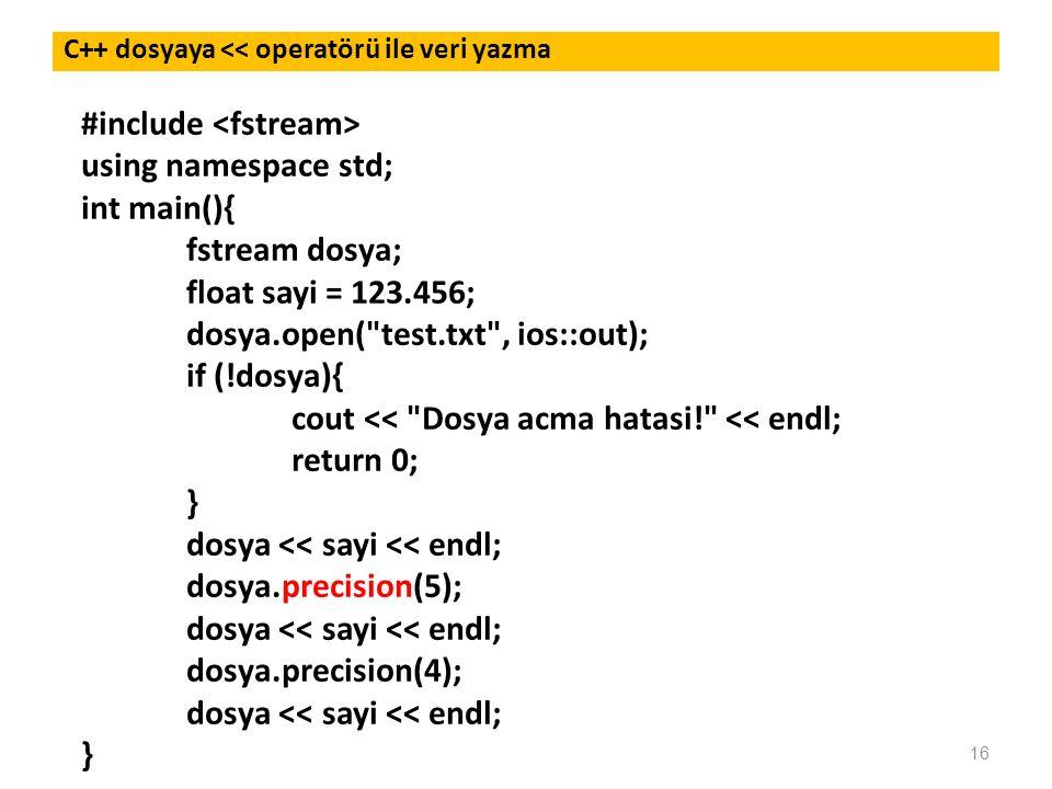 16 C++ dosyaya << operatörü ile veri yazma #include using namespace std; int main(){ fstream dosya; float sayi = 123.456; dosya.open(