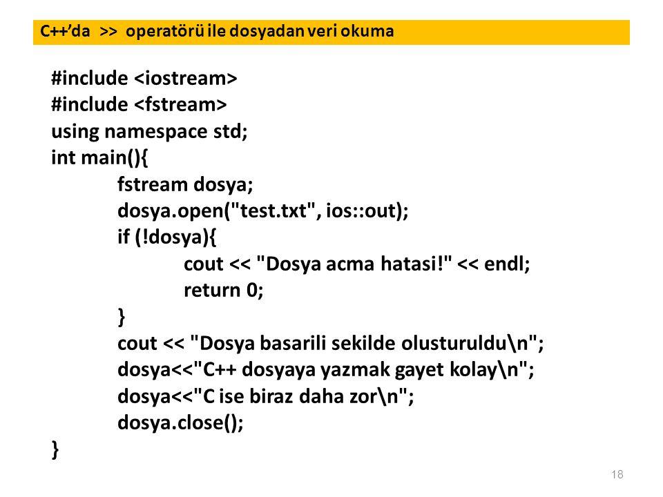18 C++'da >> operatörü ile dosyadan veri okuma #include using namespace std; int main(){ fstream dosya; dosya.open(