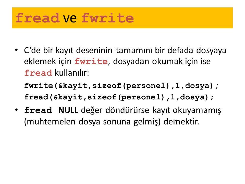 fread ve fwrite C'de bir kayıt deseninin tamamını bir defada dosyaya eklemek için fwrite, dosyadan okumak için ise fread kullanılır: fwrite(&kayit,siz