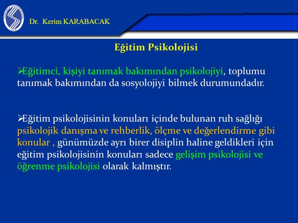 Eğitim Psikolojisi  Eğitimci, kişiyi tanımak bakımından psikolojiyi, toplumu tanımak bakımından da sosyolojiyi bilmek durumundadır.  Eğitim psikoloj