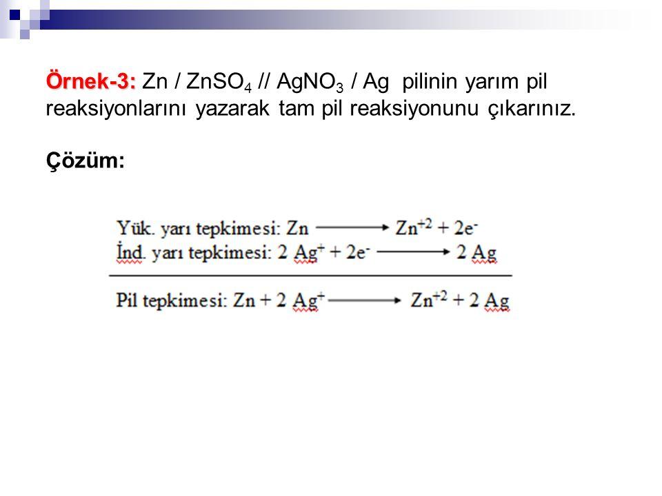 Örnek-3: Örnek-3: Zn / ZnSO 4 // AgNO 3 / Ag pilinin yarım pil reaksiyonlarını yazarak tam pil reaksiyonunu çıkarınız. Çözüm: