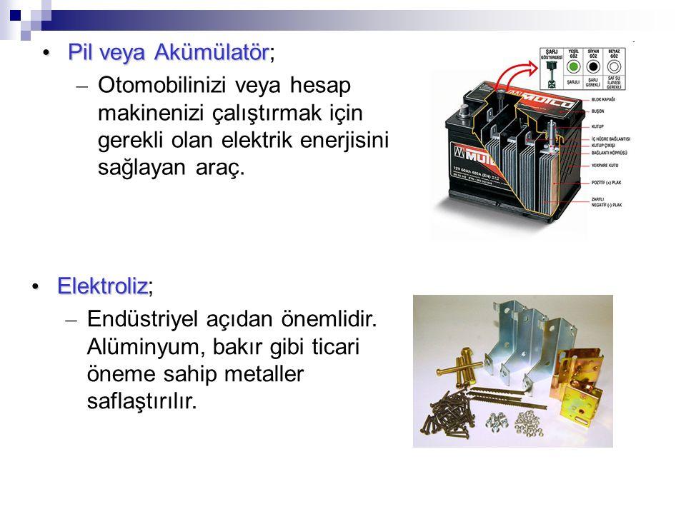 Pil veya Akümülatör Pil veya Akümülatör; – Otomobilinizi veya hesap makinenizi çalıştırmak için gerekli olan elektrik enerjisini sağlayan araç.