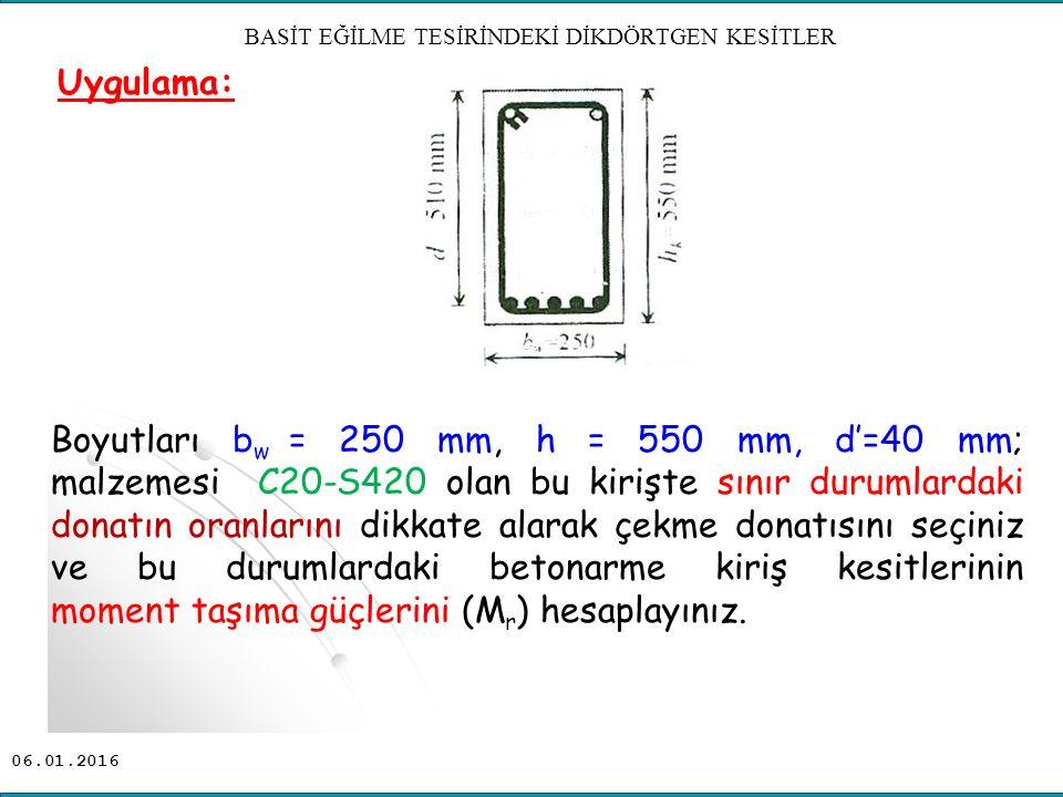 Uygulama: Boyutları b w = 250 mm, h = 550 mm, d'=40 mm; malzemesi C20-S420 olan bu kirişte sınır durumlardaki donatın oranlarını dikkate alarak çekme