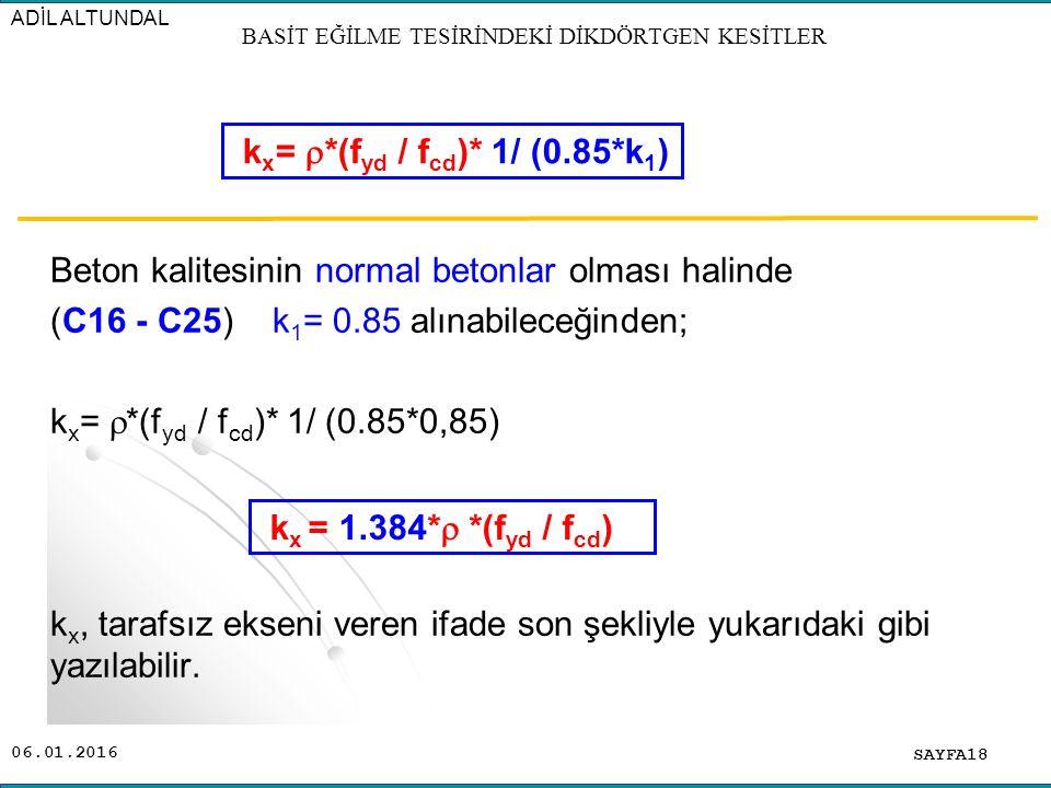 06.01.2016 Beton kalitesinin normal betonlar olması halinde (C16 - C25) k 1 = 0.85 alınabileceğinden; k x =  *(f yd / f cd )* 1/ (0.85*0,85) k x, tar