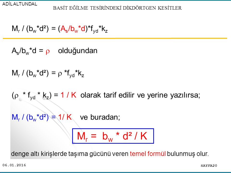 06.01.2016 M r / (b w *d²) = (A s /b w *d)*f yd *k z A s /b w *d =  olduğundan M r / (b w *d²) =  *f yd *k z (  * f yd * k z ) = 1 / K olarak tarif