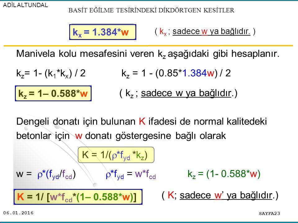 06.01.2016 Manivela kolu mesafesini veren k z aşağıdaki gibi hesaplanır. k z = 1- (k 1 *k x ) / 2 k z = 1 - (0.85*1.384w) / 2 ( k z ; sadece w ya bağl