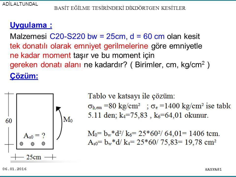 06.01.2016 Uygulama : Malzemesi C20-S220 bw = 25cm, d = 60 cm olan kesit tek donatılı olarak emniyet gerilmelerine göre emniyetle ne kadar moment taşı